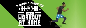 A Simple Guide On How To Workout At Home