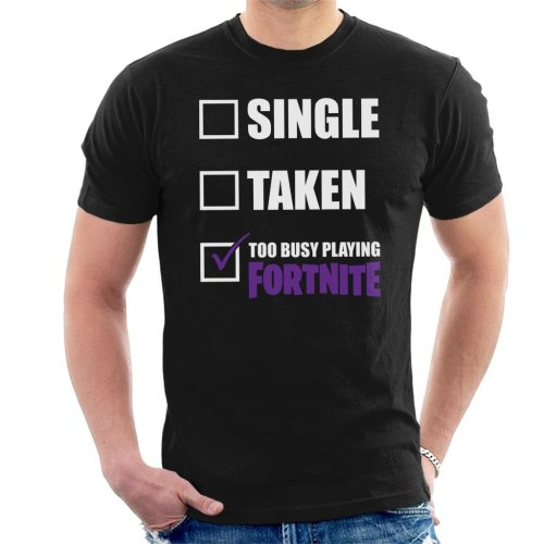 Single Taken Too Busy Playing Fortnite Men's T-Shirt