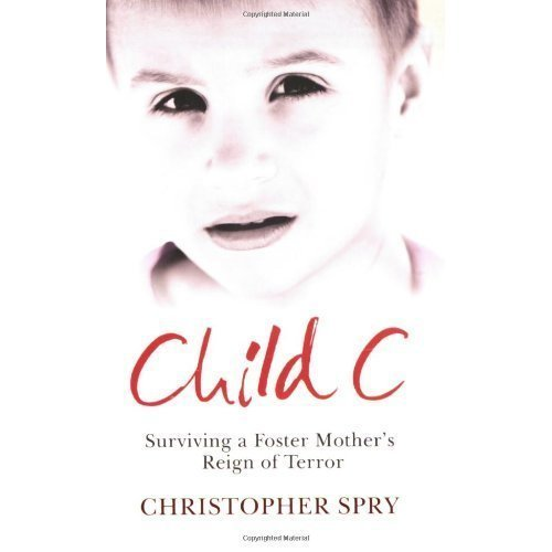 Child C: Surviving a Foster Mother's Reign of Terror