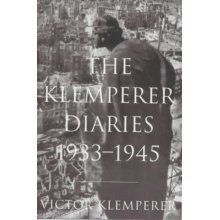 The Diaries of Victor Klemperer 1933-1945: I Shall Bear Witness to the Bitter End
