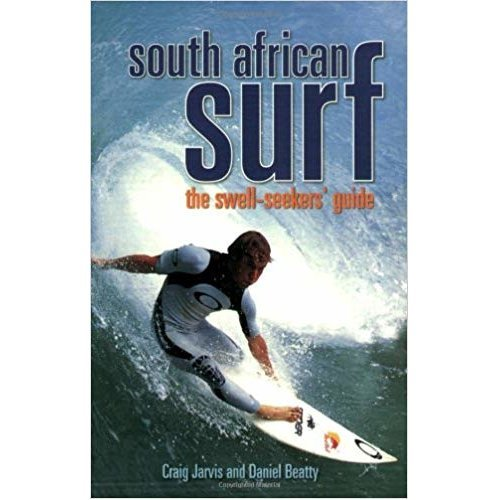 South African Surf: The Swell-seekers Guide Paperback – 14 Dec 2007 by Craig Jarvis (Author), Daniel Beatty (Author)