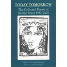 Today Tomorrow: the Collected Poems of George Bruce, 1933-2000