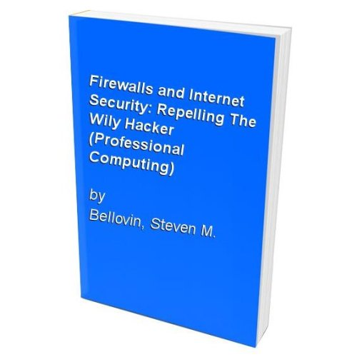Firewalls and Internet Security: Repelling The Wily Hacker (Professional Computing)