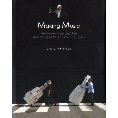 Making Music: Neville Marriner and the Academy of St Martins in the Fields