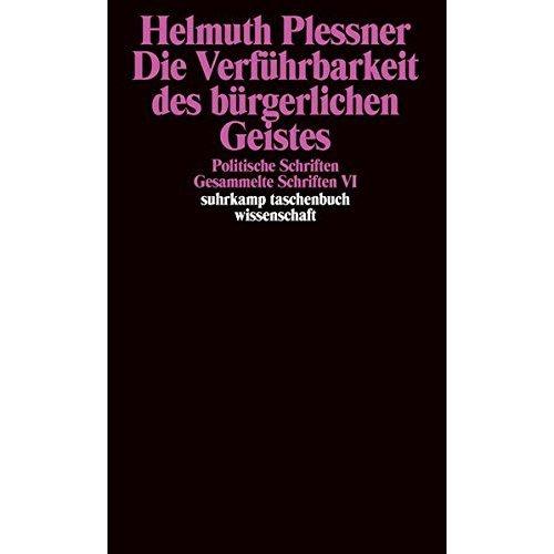 Die Verführbarkeit des bürgerlichen Geistes. Politische Schriften: Gesammelte Schriften in zehn Bänden, Band sechs