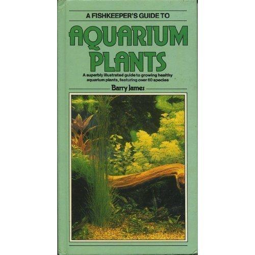 Fish-keeper's Guide to Aquarium Plants (Fishkeeper's Guide Series)
