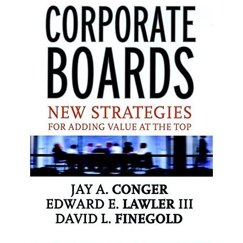 Corporate Boards: New Strategies for Adding Value at the Top (Jossey-Bass Business & Management)