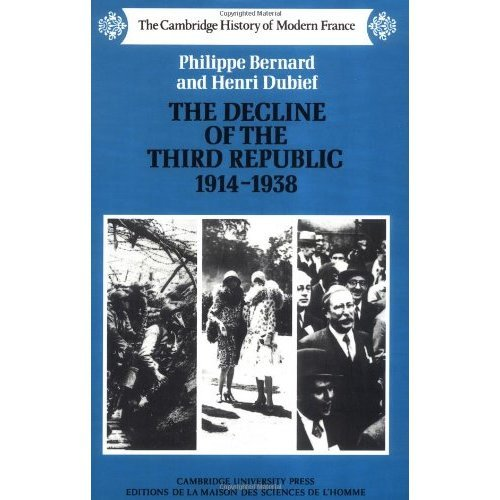 The Decline of the Third Republic, 1914-1938 (The Cambridge History of Modern France)