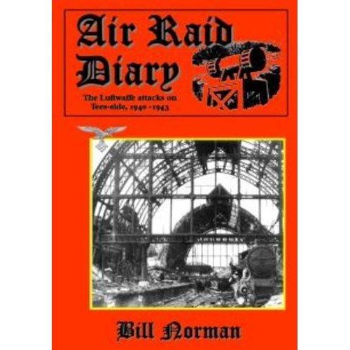 Air Raid Diary: The Luftwaffe Attacks on Teesside, 1940-1943