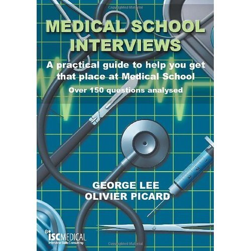 Medical School Interviews: A Practical Guide to Help You Get That Place at Medical School - Over 150 Questions Analysed