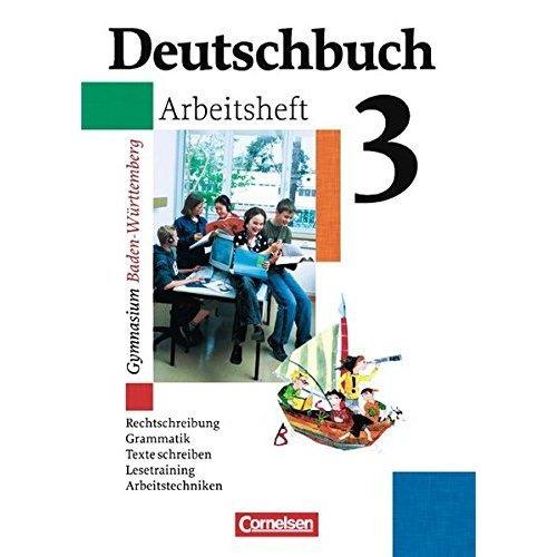 Deutschbuch 3. Arbeitsheft. Baden-Württemberg. Gymnasium: Mit Lösungen. Rechtschreibung, Grammatik, Texte schreiben, Lesetraining, Arbeitstechniken