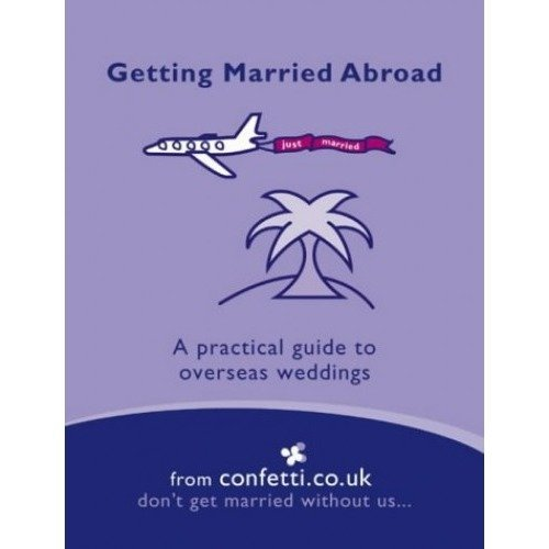 Getting Married Abroad: a Practical Guide to Overseas Weddings