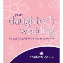 Your Daughter's Wedding: Tips for the Mother of the Bride: the Essential Guide for the Mother of the Bride
