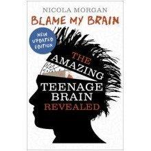Blame My Brain: the Amazing Teenage Brain Revealed