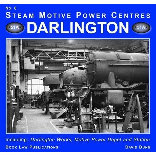 Darlington: 8: Including Darlington Works, Motive Power Depot and Station (Steam Motive Power Centres)
