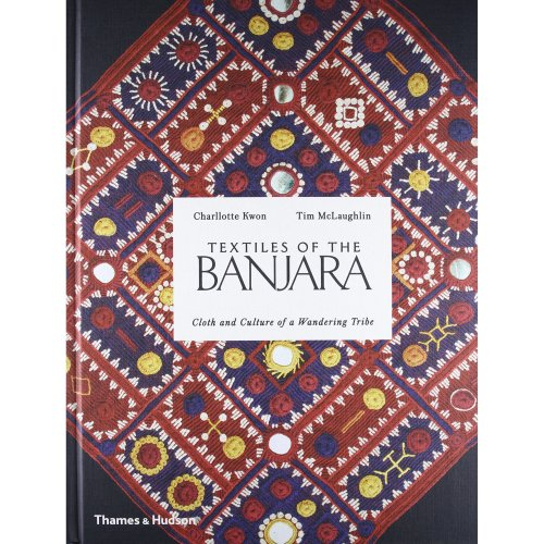 Textiles of the Banjara: Cloth and Culture of a Wandering Tribe
