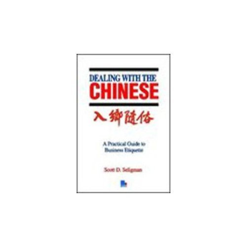 Dealing With the Chinese: A Practical Guide to Business Etiquette in the People's Republic Today