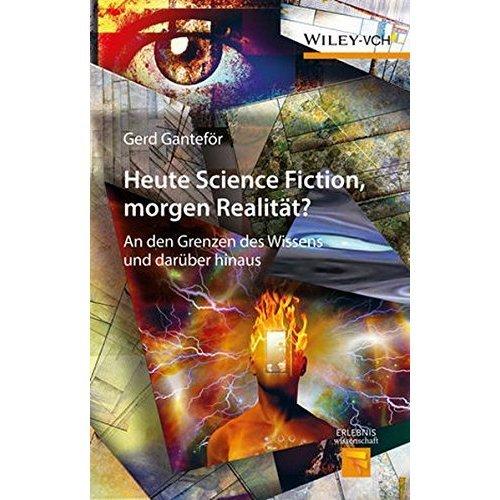 Heute Science Fiction, Morgen Realitat?: An den Grenzen des Wissens und Daruber Hinaus (Erlebnis Wissenschaft)