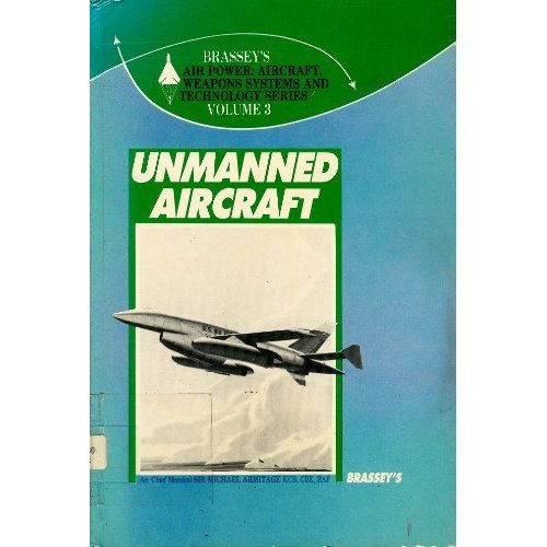 Unmanned Aircraft (Air Power: Aircraft Weapons Systems & Technology)