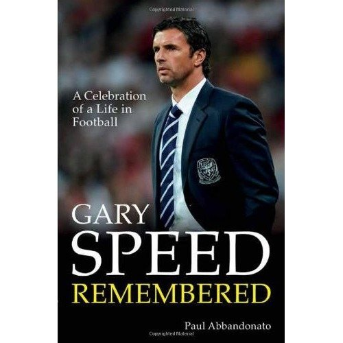 Gary Speed Remembered: a Celebration of a Life in Football