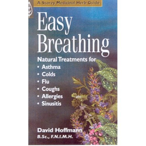 Easy Breathing: Natural Treatments Asthma, Colds, Allergies, Sinusitis (A Storey medicinal herb guide)