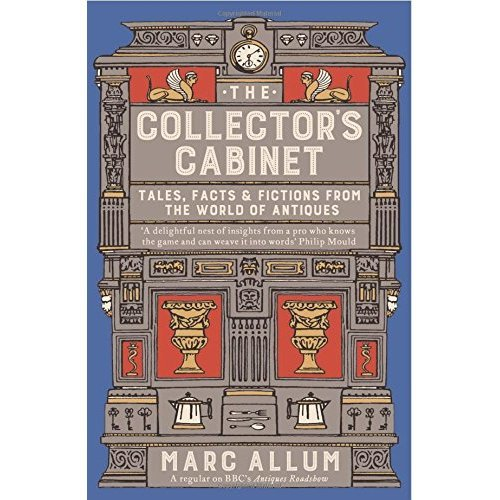 The Collectors Cabinet: Tales, Facts and Fictions from the World of Antiques