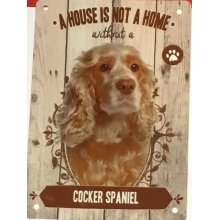 Cocker Spaniel A House Is Not A Home Metal Sign