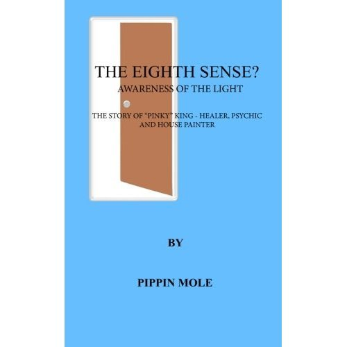 "The Eighth Sense?: Awareness of the Light. The Story of ""Pinky"" King - Healer, Psychic and Painter/Decorator"