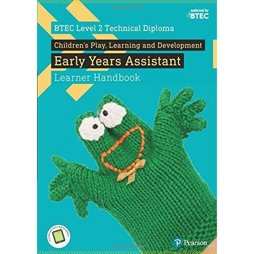 BTEC Level 2 Technical Diploma Children's Play, Learning and Development Early Years Assistant Learner Handbook with ActiveBook (BTEC L2 Technicals...